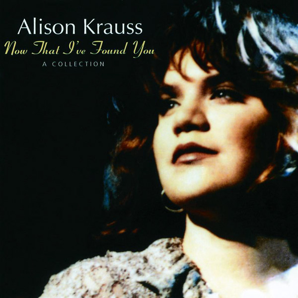 alison-krauss-now-that-ive-found-you-collection